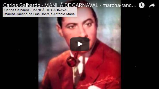 Carlos Galhardo - MANHÃ DE CARNAVAL - marcha-rancho de Luis Bonfá e Antonio Maria
